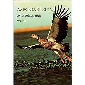 Aves Brasileiras Volume 1 [HC]: Frisch, Johan Dalgas