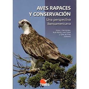 Aves Rapaces Y Conservacion Una perspectiva iberoamericana: Hernandez, Victor J.;