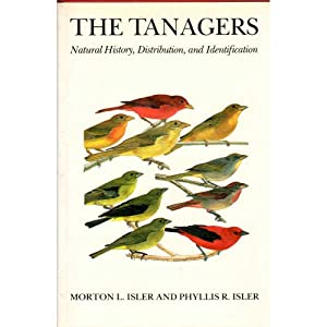 The Tanagers: Natural History, Distribution and Identification: Isler, Morton L.; Isler, Phyllis R.