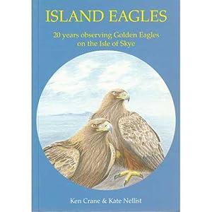 Island Eagles: 20 Years Observing Golden Eagles on the Isle of Skye: Crane, Kenneth Steven; Nellist...