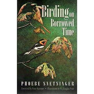 Birding on Borrowed Time: Snetsinger, Phoebe; Pratt,