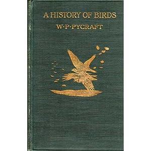 A History of Birds [1910]: Pycraft, W.P