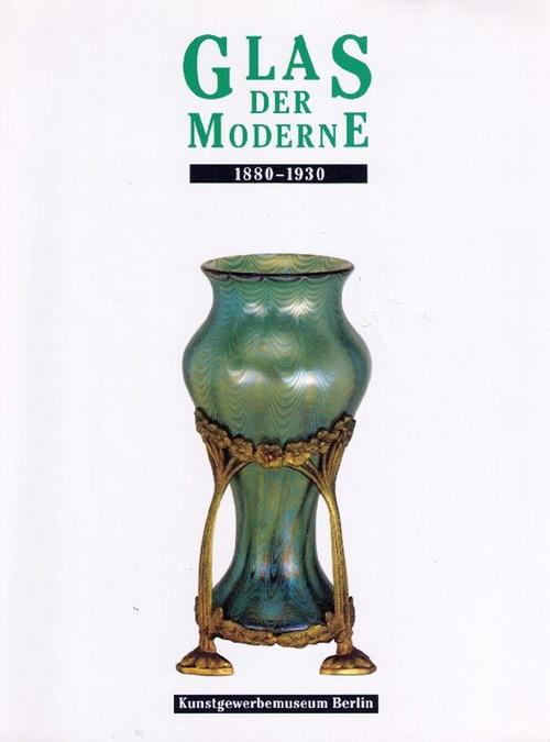 Glas der Moderne. 1880 - 1930.: Netzer, Susanne