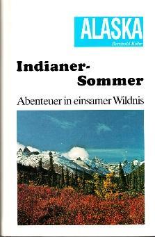 Alaska. Indianer-Sommer. Abenteuer in einsamer Wildnis.: Berthold Köhr