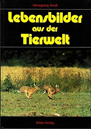 Lebensbilder aus der Tierwelt.: Hansgeorg Arndt