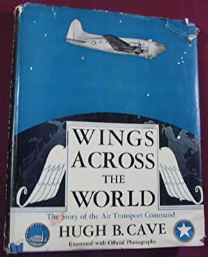 Wings Across the World: the Story of the Air Transport Command: Cave, Hugh B.