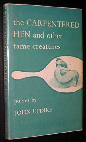 The Carpentered Hen and Other Tame Creatures: Updike, John