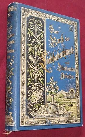 Das Buch Der Liebhaberk?nste Und Dilettanten-Arbeiten. Scahverst?ndige Anleitungen Zu K?...