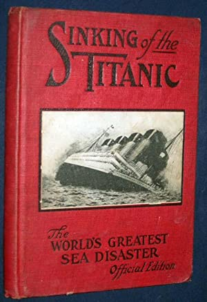 Sinking of the Titanic: World's Greatest Sea Disaster. a Graphic and Thrilling Account of the ...