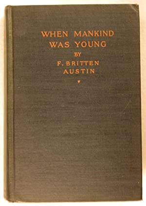 When Mankind Was Young: Austin, F. Britten