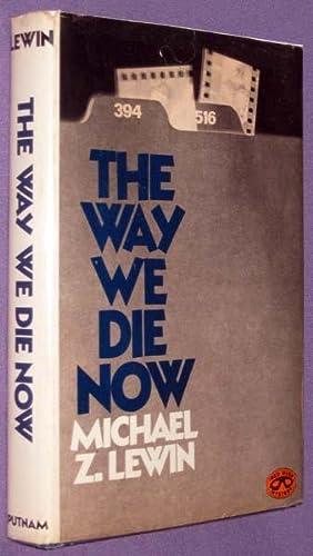 The Way We Die Now: Lewin, Michael Z.