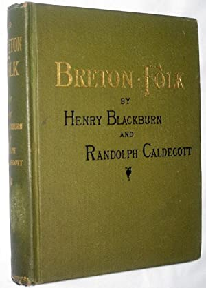 Breton Folk: an Artistic Tour in Brittany: Caldecott, Randolph And Henry Blackburn