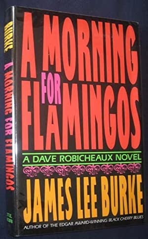 A Morning for Flamingos: Burke, James Lee