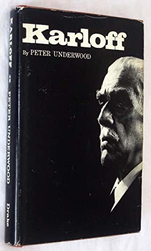 Karloff: The Life of Boris Karloff: Karloff, Boris; Peter Underwood