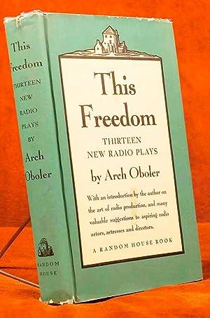This Freedom: Thirteen New Radio Plays: Oboler, Arch