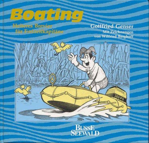 Boating : heiteres Brevier für Freizeitkapitäne. Gottfried Genser. Zeichn. von Wilfried Berghoff - Genser, Gottfried und Wilfried [Zeichnungen] Berghoff