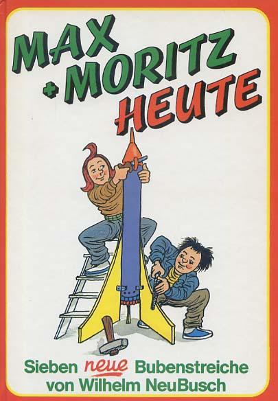 Max + [und] Moritz heute : e.: Neu Busch, Wilhelm:
