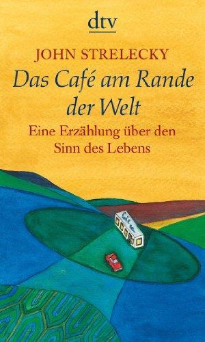 Das Café am Rande der Welt : eine Erzählung über den Sinn des Lebens. John Strelecky. Mit Ill. von Root Leeb. Aus dem Engl. von Bettina Lemke, dtv ; 20969