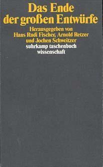 Das Ende der grossen Entwürfe. hrsg. von: Fischer, Hans Rudi