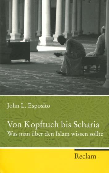 Von Kopftuch bis Scharia : was man: Esposito, John L.: