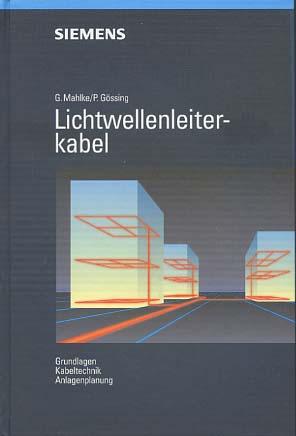 Lichtwellenleiterkabel : Grundlagen, Kabeltechnik, Anlagenplanung. von Günther: Mahlke, Günther und