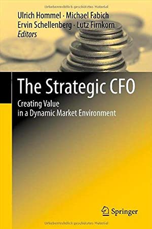 The strategic CFO : creating value in a dynamic market environment.[Die strategische CFO: Schaffu...