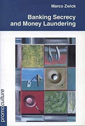 Banking Secrecy and Money Laundering. The Challenge of Consolidating Luxembourg Banking Secrecy R...