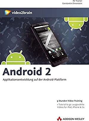 Android 2 : Applikationsentwicklung auf der Android-Plattform ; 9 Stunden Video-Training + Tutori...