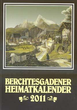 Berchtesgadener Heimatkalender 2011.[Mit Text- und Bildbeiträgen von: Will, Rosemarie: