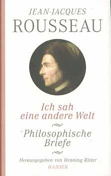 Ich sah eine andere Welt : philosophische: Rousseau, Jean-Jacques (Verfasser),