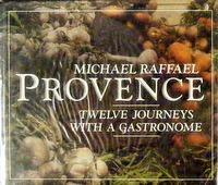 Provence (Twelve Journeys With A Gastronome): Michael Raffael