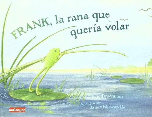 Frank, la rana que quería volar - Drachman, Eric