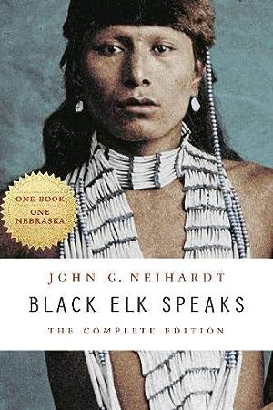 Black Elk Speaks: The Complete Edition: Neihardt, John G.