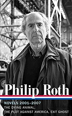 Philip Roth: Novels 2001-2007 (LOA #236): The: Roth, Philip