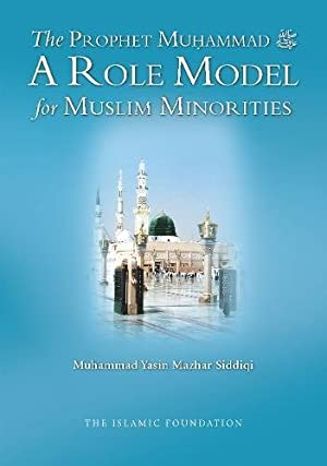 The Prophet Muhammad: A Role Model for: Siddiqi, Muhammad Yasin