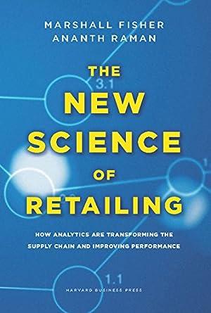 "The New Science of Retailing: How Analytics: Fisher, Marshall"", ""Raman,"