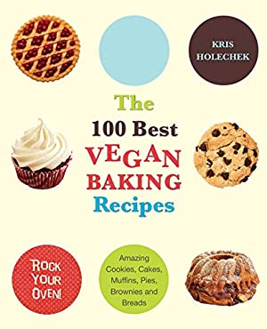 The 100 Best Vegan Baking Recipes: Amazing: Holechek Peters, Kris