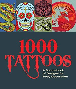 1000 Tattoos: A Sourcebook of Designs for