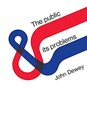"The Public and Its Problems: Dewey, John"", ""Dewey,"