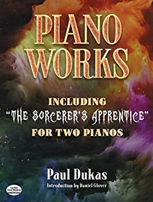 "Piano Works: Including ""The Sorcerer's Apprentice"" for: Dukas, Paul"