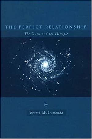 The Perfect Relationship: The Guru and the: Muktananda, Swami
