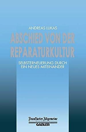Abschied von der Reparaturkultur: Selbsterneuerung durch ein: Lukas, Andreas