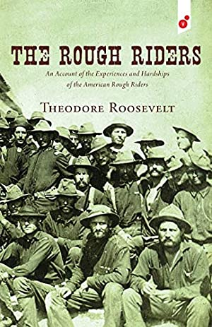 The Rough Riders: An Account of the: Roosevelt, Theodore