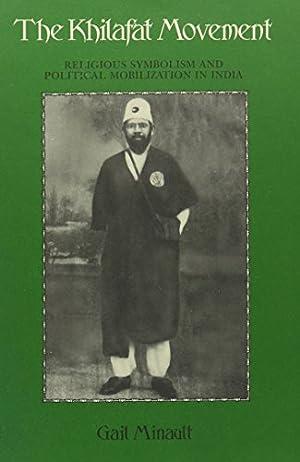 The Khilafat Movement Religious Symbolism and Political: Minault, Gail