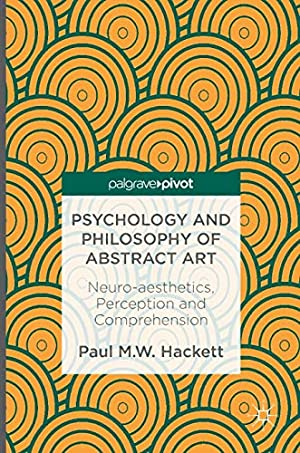 Psychology and Philosophy of Abstract Art: Neuro-aesthetics,: Hackett, Paul M.W.