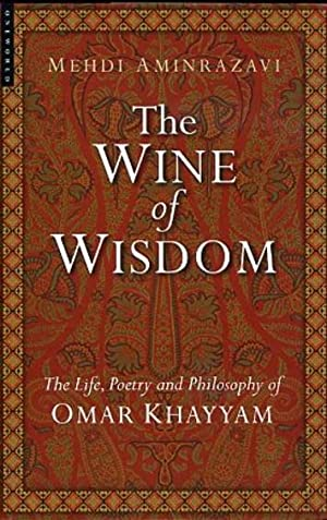 THE WINE OF WISDOM.; The Life, Poetry and Philosophy of Omar Khayyam