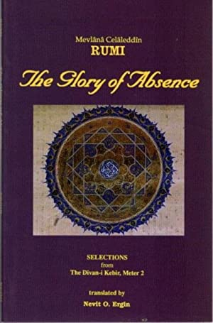 THE GLORY OF ABSENCE: SELECTIONS FROM THE DIVAN-I KEBIR, METER 2
