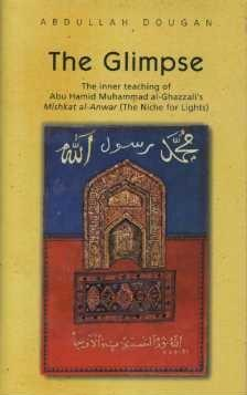 THE GLIMPSE: THE INNER TEACHING OF ABU HAMID MUHAMMAD AL-GHAZZALI'S MISHKAT AL-ANWAR (THE NICHE F...