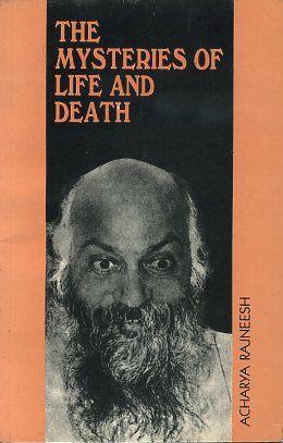 THE MYSTERIES OF LIFE AND DEATH: Rajneesh, Acharya (Bhagwan; Osho)