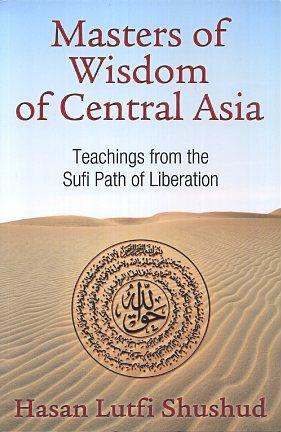 MASTERS OF WISDOM OF CENTRAL ASIA; Teachings from the Sufi Path of Liberation